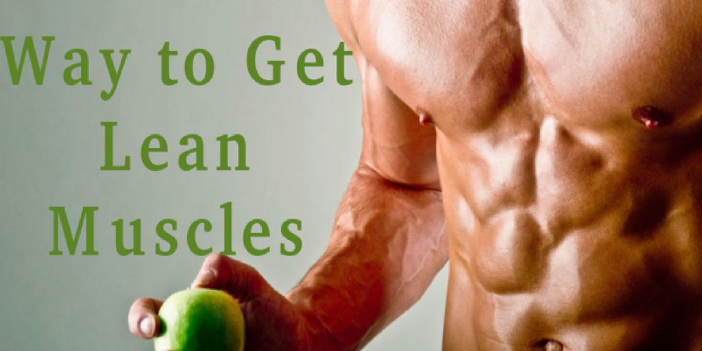 Way to get lean muscles