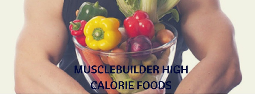 Musclebuilder High Calorie Foods